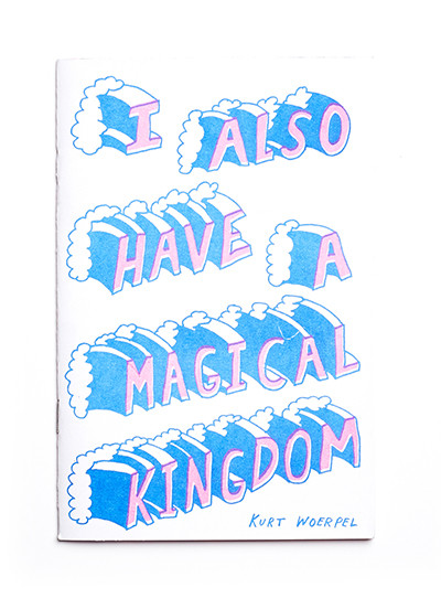 101-KurtWoerpel-IAlsoHaveAMagicalKingdom-Cover-400